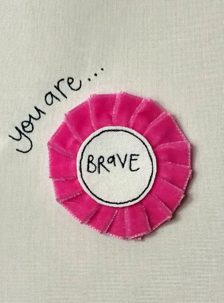 You are brave rosette badge