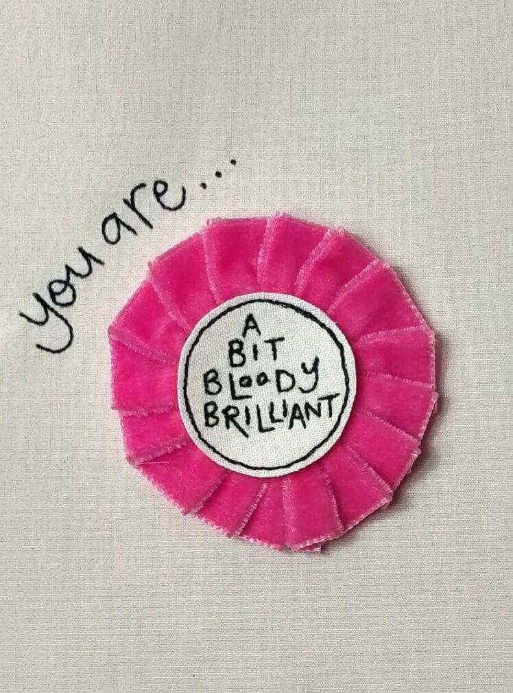 You are brilliant rosette badge